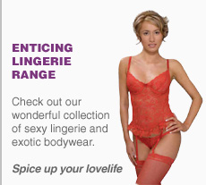 Enticing Lingerie Range. Check out our wonderful collection of sexy lingerie and exotic bodywear. Spice up your lovelife