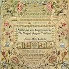 IMITATION AND IMPROVEMENT: The Norfolk Sampler Tradition