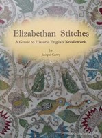 ELIZABETHAN STITCHES  A Guide to Historic English Needlework  by Jacqui Carey